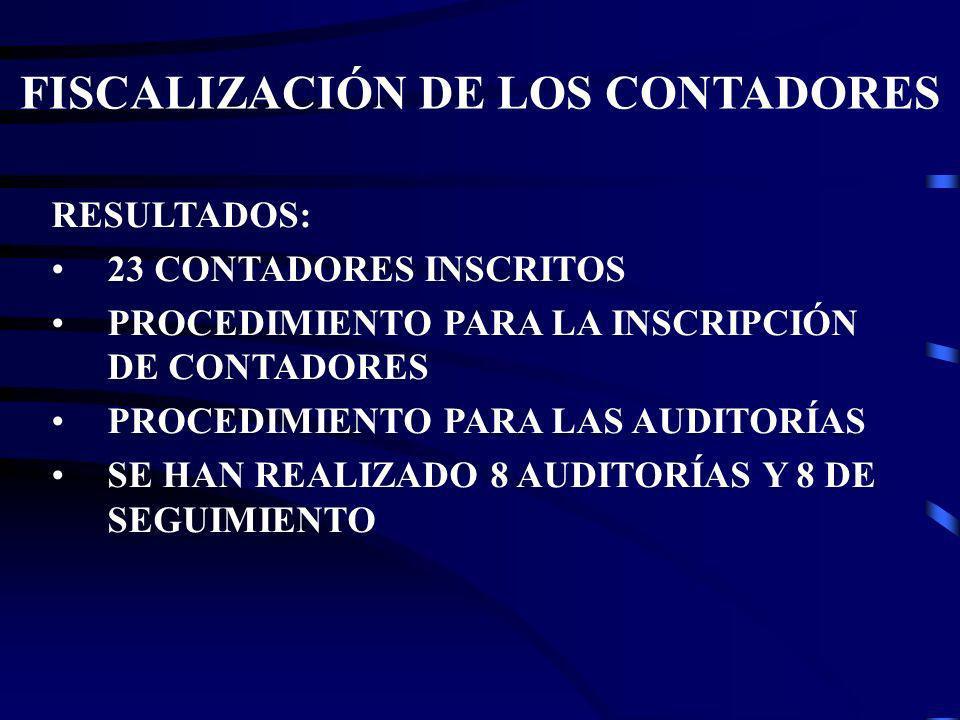 RESULTADOS: 23 CONTADORES INSCRITOS PROCEDIMIENTO PARA LA INSCRIPCIÓN DE CONTADORES PROCEDIMIENTO PARA LAS AUDITORÍAS SE HAN REALIZADO 8 AUDITORÍAS Y 8 DE SEGUIMIENTO FISCALIZACIÓN DE LOS CONTADORES