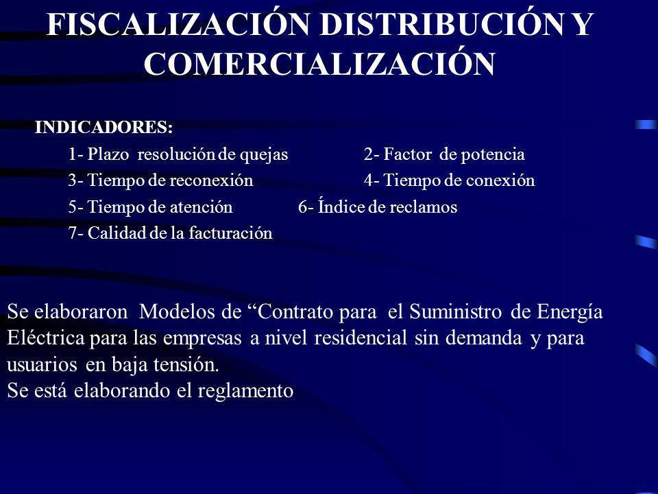 INDICADORES: 1- Plazo resolución de quejas2- Factor de potencia 3- Tiempo de reconexión4- Tiempo de conexión 5- Tiempo de atención6- Índice de reclamos 7- Calidad de la facturación FISCALIZACIÓN DISTRIBUCIÓN Y COMERCIALIZACIÓN Se elaboraron Modelos de Contrato para el Suministro de Energía Eléctrica para las empresas a nivel residencial sin demanda y para usuarios en baja tensión.
