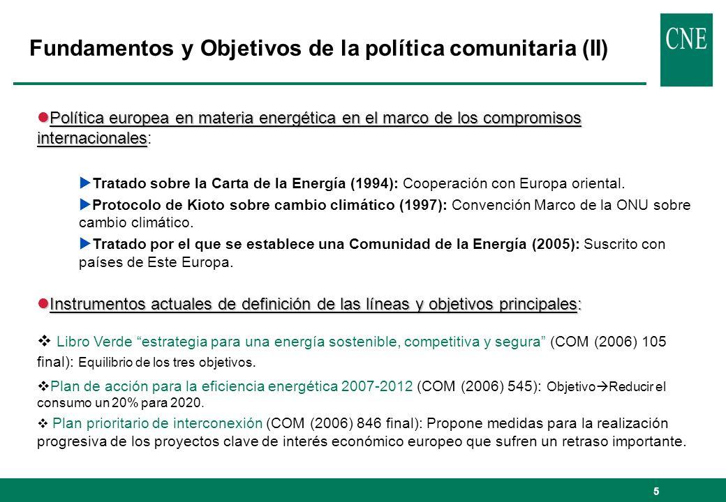 5 Fundamentos y Objetivos de la política comunitaria (II) lPolítica europea en materia energética en el marco de los compromisos internacionales lPolítica europea en materia energética en el marco de los compromisos internacionales: Tratado sobre la Carta de la Energía (1994): Cooperación con Europa oriental.