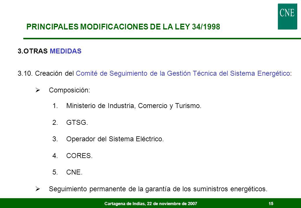 Cartagena de Indias, 22 de noviembre de 200715 3.OTRAS MEDIDAS 3.10. Creación del Comité de Seguimiento de la Gestión Técnica del Sistema Energético: