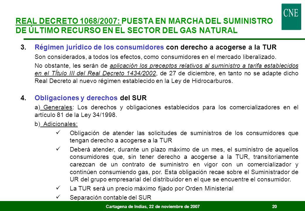 Cartagena de Indias, 22 de noviembre de 200720 3.Régimen jurídico de los consumidores con derecho a acogerse a la TUR Son considerados, a todos los efectos, como consumidores en el mercado liberalizado.