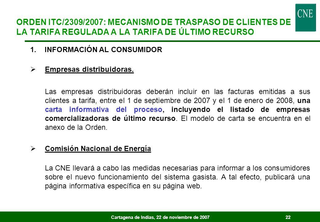 Cartagena de Indias, 22 de noviembre de 200722 1. INFORMACIÓN AL CONSUMIDOR Empresas distribuidoras. Las empresas distribuidoras deberán incluir en la