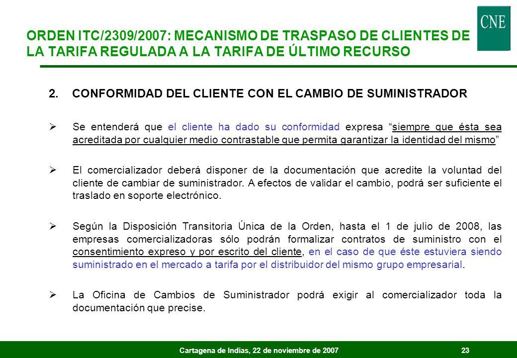 Cartagena de Indias, 22 de noviembre de 200723 2. CONFORMIDAD DEL CLIENTE CON EL CAMBIO DE SUMINISTRADOR Se entenderá que el cliente ha dado su confor