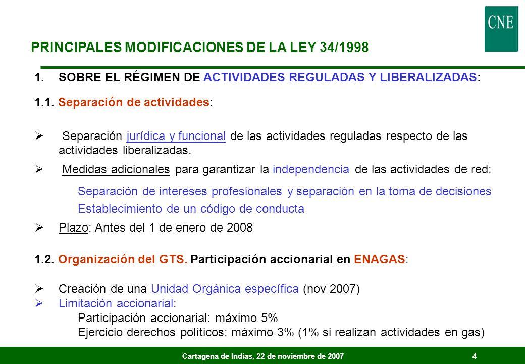 Cartagena de Indias, 22 de noviembre de 20074 PRINCIPALES MODIFICACIONES DE LA LEY 34/1998 1.SOBRE EL RÉGIMEN DE ACTIVIDADES REGULADAS Y LIBERALIZADAS: 1.1.