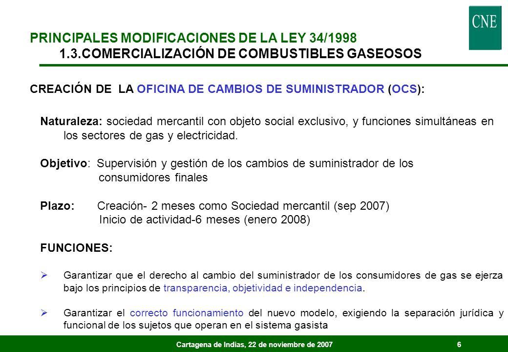Cartagena de Indias, 22 de noviembre de 20076 Naturaleza: sociedad mercantil con objeto social exclusivo, y funciones simultáneas en los sectores de gas y electricidad.