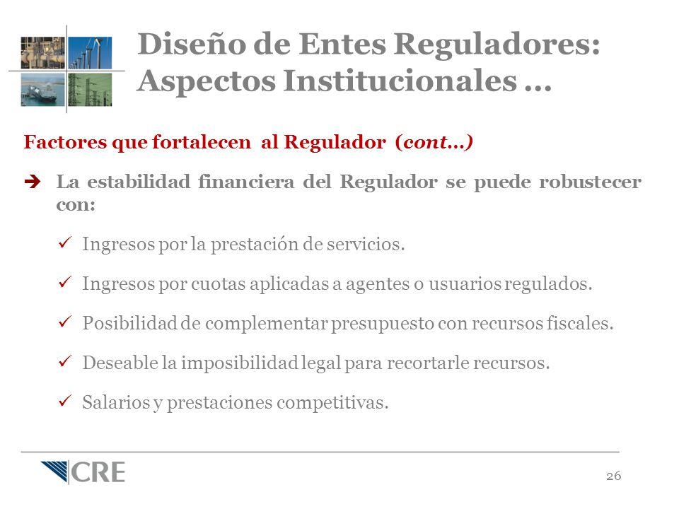 26 Factores que fortalecen al Regulador (cont…) La estabilidad financiera del Regulador se puede robustecer con: Ingresos por la prestación de servicios.