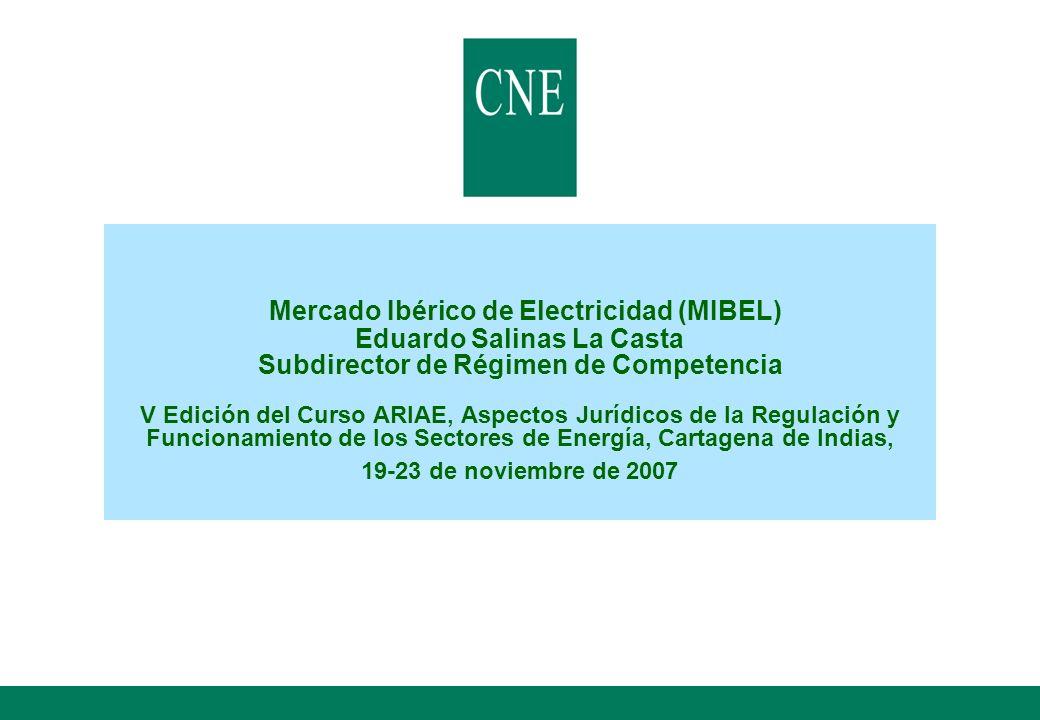 Mercado Ibérico de Electricidad (MIBEL) Eduardo Salinas La Casta Subdirector de Régimen de Competencia V Edición del Curso ARIAE, Aspectos Jurídicos d