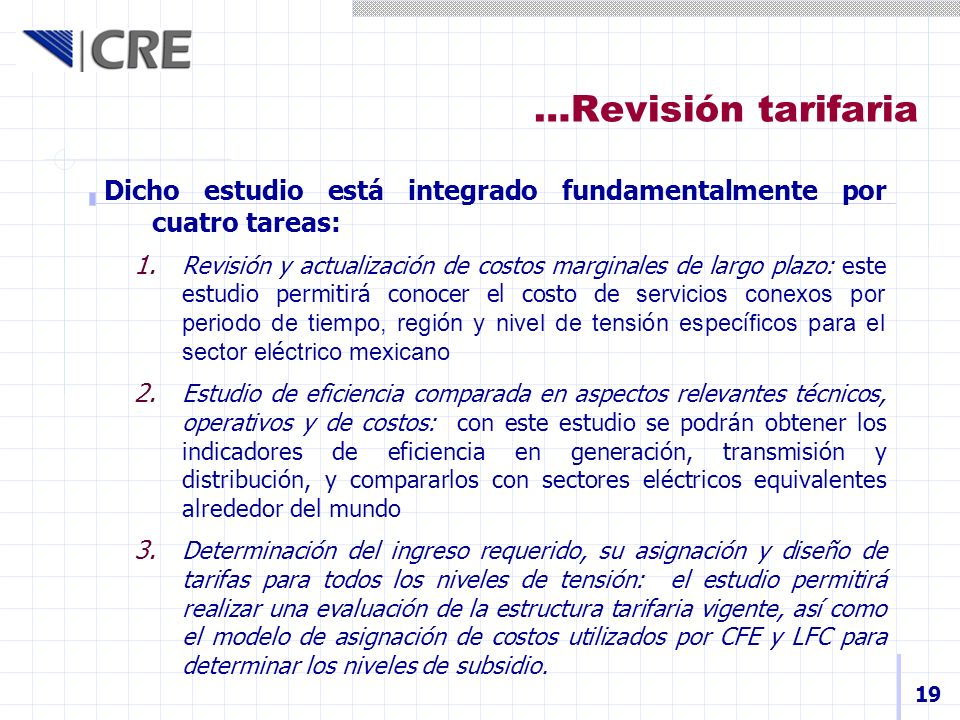 …Revisión tarifaria 19 Dicho estudio está integrado fundamentalmente por cuatro tareas: 1. Revisión y actualización de costos marginales de largo plaz