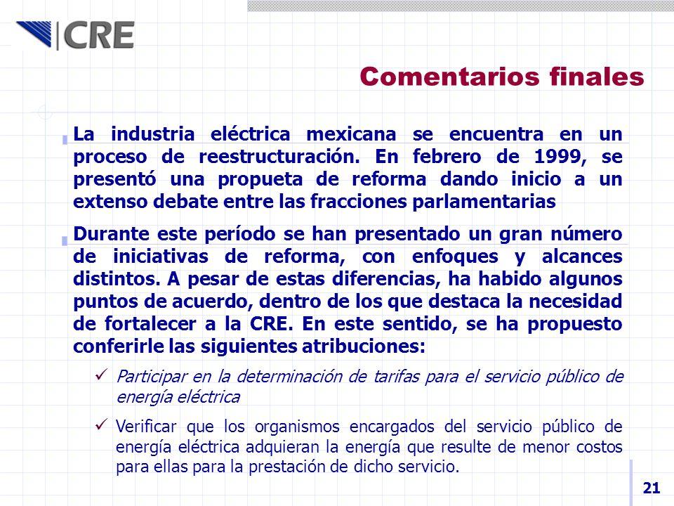 Comentarios finales 21 La industria eléctrica mexicana se encuentra en un proceso de reestructuración. En febrero de 1999, se presentó una propueta de