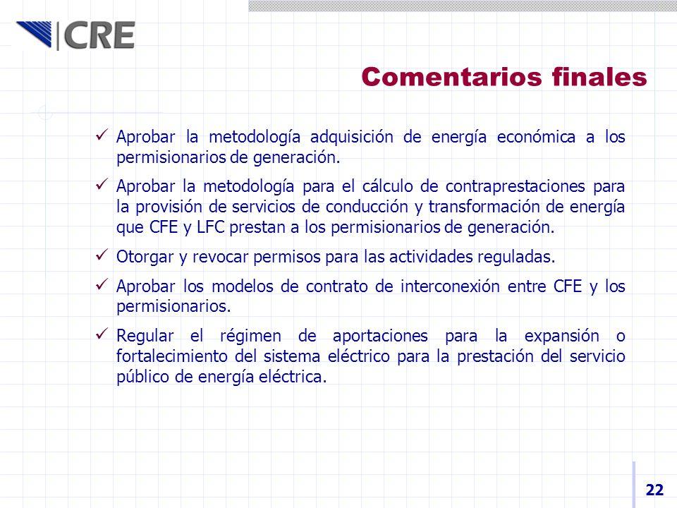 Comentarios finales 22 Aprobar la metodología adquisición de energía económica a los permisionarios de generación. Aprobar la metodología para el cálc