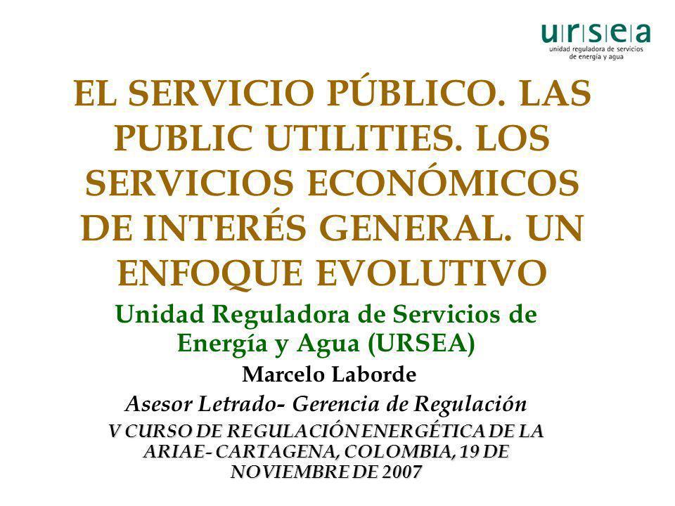 EL SERVICIO PÚBLICO. LAS PUBLIC UTILITIES. LOS SERVICIOS ECONÓMICOS DE INTERÉS GENERAL. UN ENFOQUE EVOLUTIVO Unidad Reguladora de Servicios de Energía