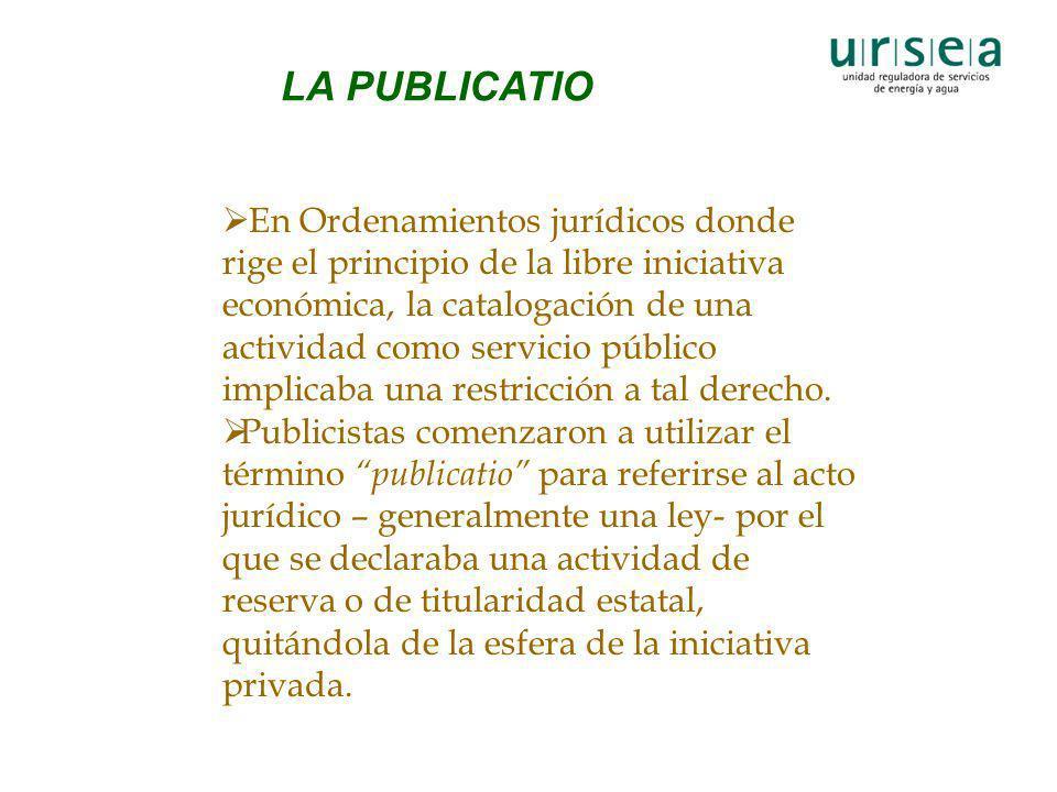 LA PUBLICATIO En Ordenamientos jurídicos donde rige el principio de la libre iniciativa económica, la catalogación de una actividad como servicio públ