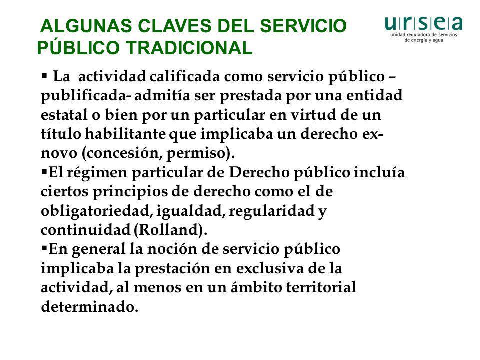 ALGUNAS CLAVES DEL SERVICIO PÚBLICO TRADICIONAL La actividad calificada como servicio público – publificada- admitía ser prestada por una entidad esta