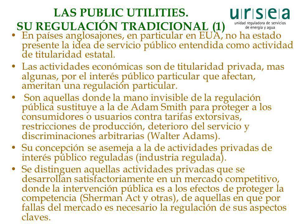 LAS PUBLIC UTILITIES. SU REGULACIÓN TRADICIONAL (1) En países anglosajones, en particular en EUA, no ha estado presente la idea de servicio público en