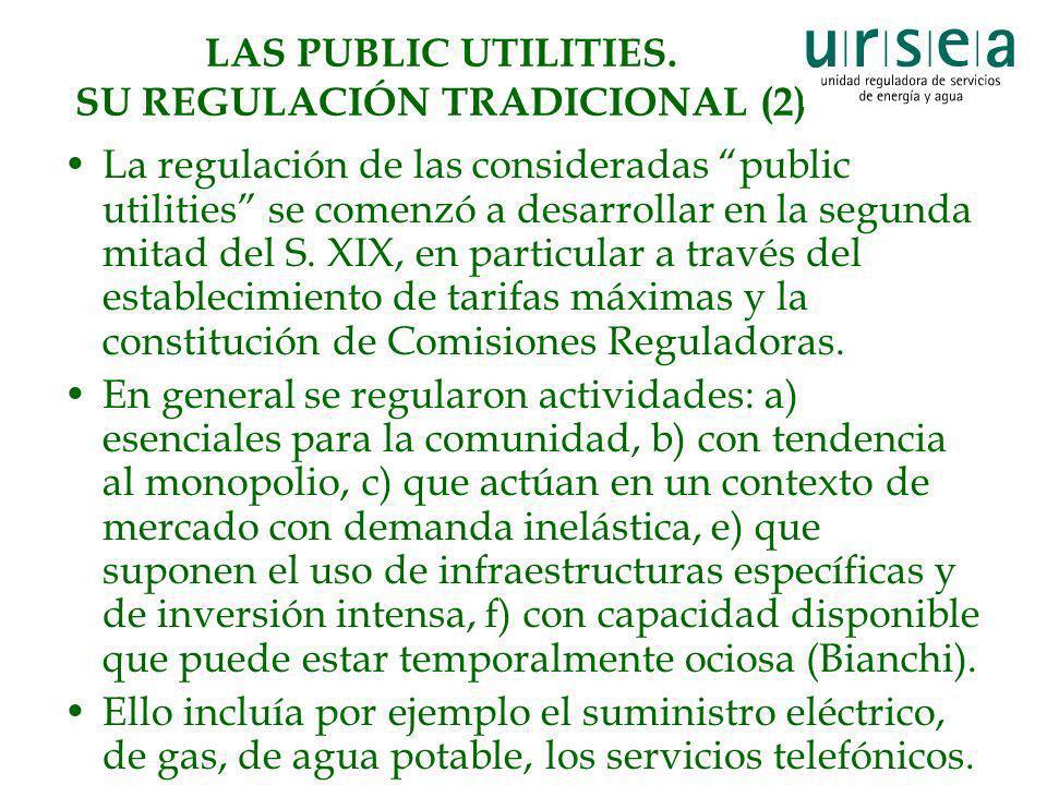 LAS PUBLIC UTILITIES. SU REGULACIÓN TRADICIONAL (2) La regulación de las consideradas public utilities se comenzó a desarrollar en la segunda mitad de