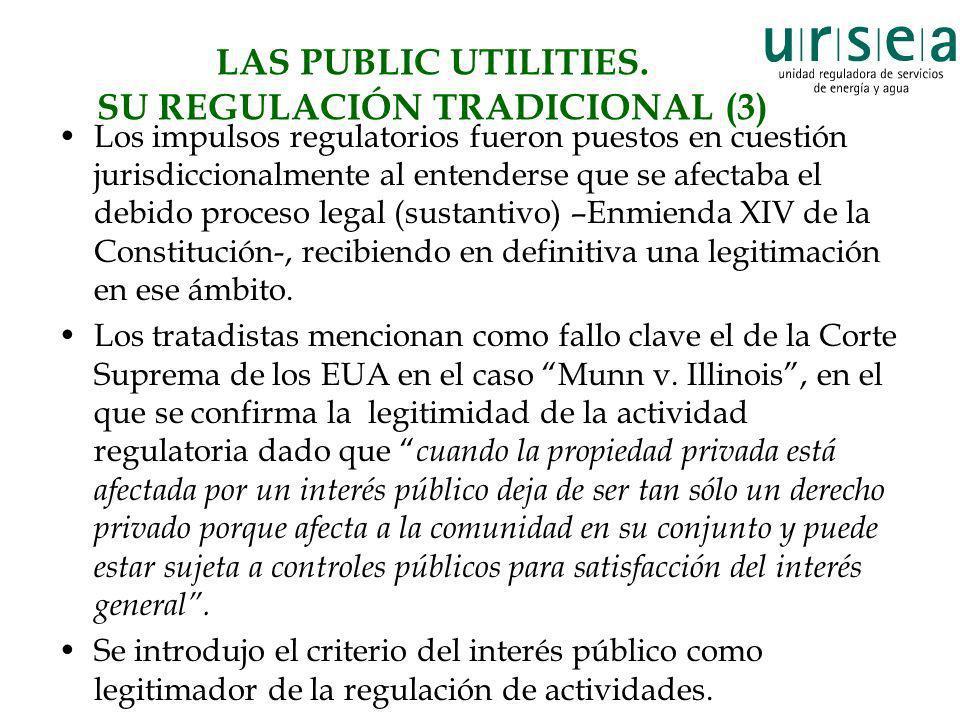 LAS PUBLIC UTILITIES. SU REGULACIÓN TRADICIONAL (3) Los impulsos regulatorios fueron puestos en cuestión jurisdiccionalmente al entenderse que se afec