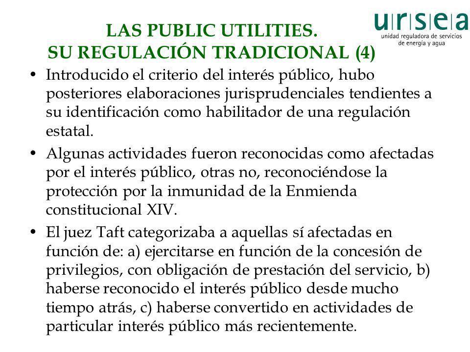 LAS PUBLIC UTILITIES. SU REGULACIÓN TRADICIONAL (4) Introducido el criterio del interés público, hubo posteriores elaboraciones jurisprudenciales tend