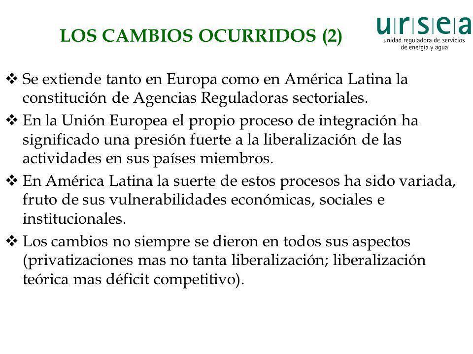 LOS CAMBIOS OCURRIDOS (2) Se extiende tanto en Europa como en América Latina la constitución de Agencias Reguladoras sectoriales. En la Unión Europea