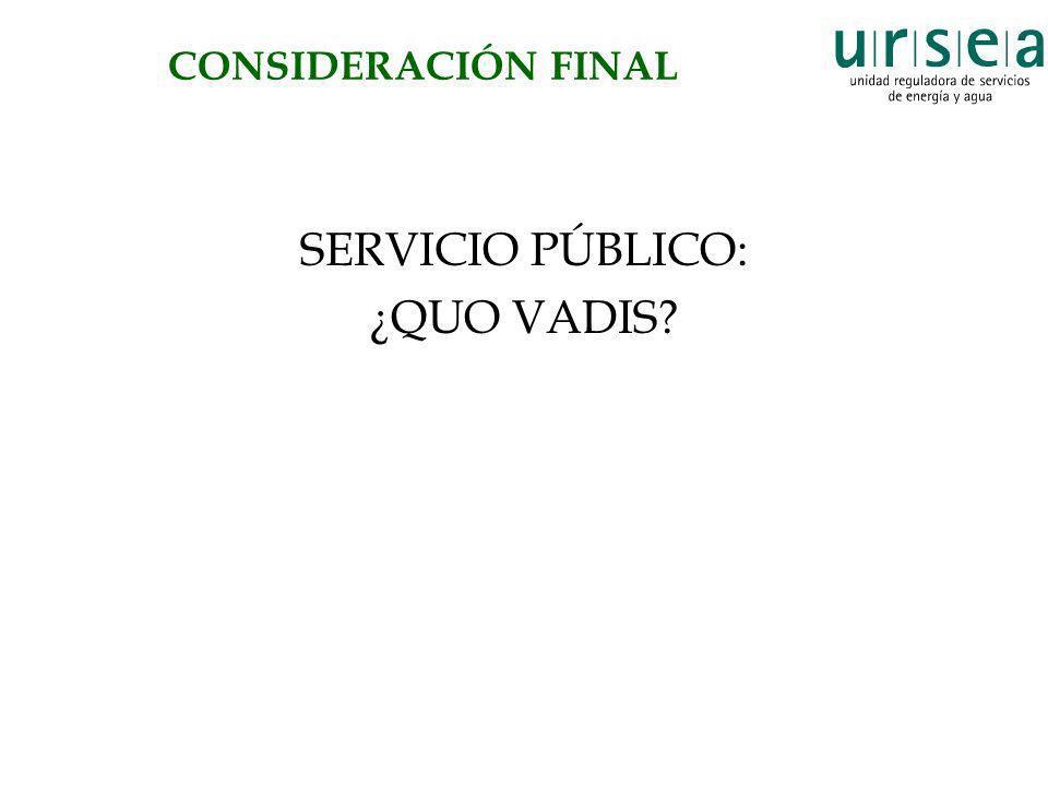 CONSIDERACIÓN FINAL SERVICIO PÚBLICO: ¿QUO VADIS?