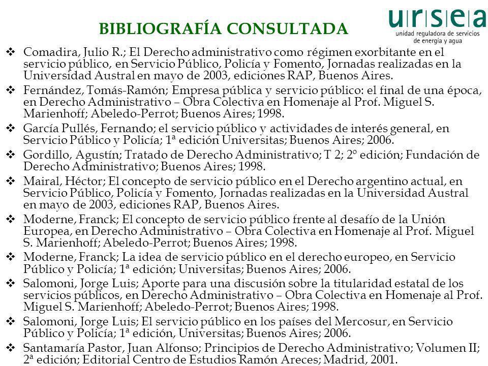BIBLIOGRAFÍA CONSULTADA Comadira, Julio R.; El Derecho administrativo como régimen exorbitante en el servicio público, en Servicio Público, Policía y