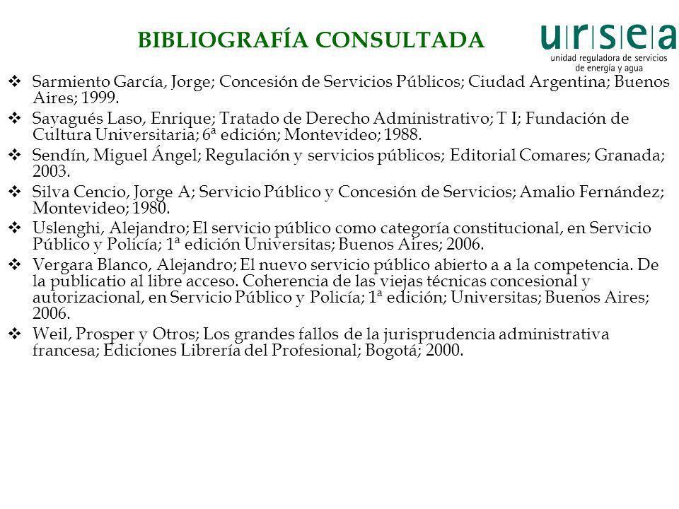 BIBLIOGRAFÍA CONSULTADA Sarmiento García, Jorge; Concesión de Servicios Públicos; Ciudad Argentina; Buenos Aires; 1999. Sayagués Laso, Enrique; Tratad