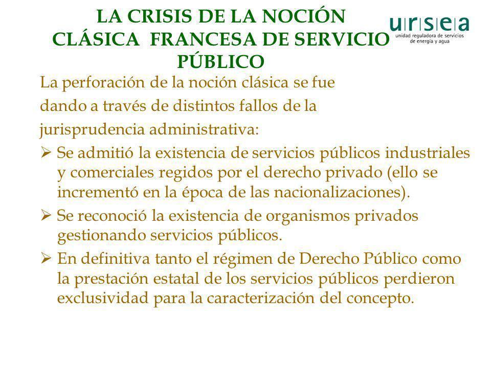 LA CRISIS DE LA NOCIÓN CLÁSICA FRANCESA DE SERVICIO PÚBLICO La perforación de la noción clásica se fue dando a través de distintos fallos de la jurisp
