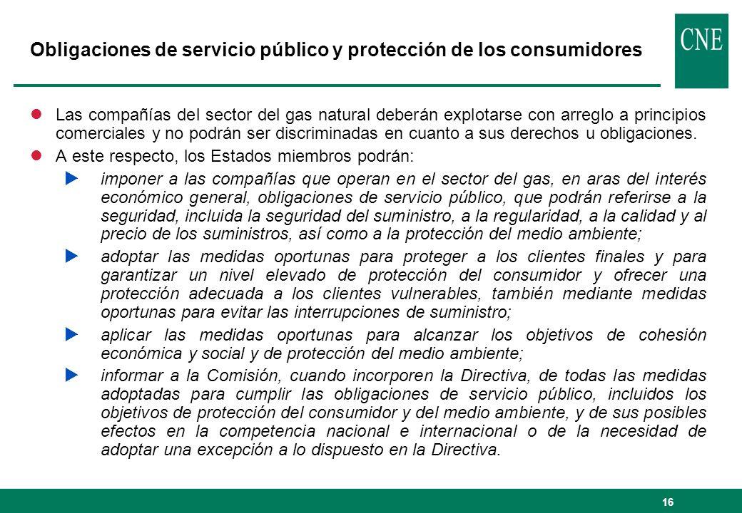 16 Obligaciones de servicio público y protección de los consumidores lLas compañías del sector del gas natural deberán explotarse con arreglo a princi