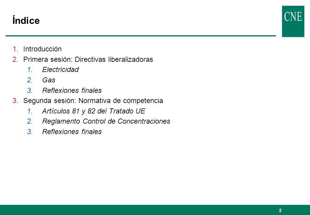 2 Índice 1.Introducción 2.Primera sesión: Directivas liberalizadoras 1.Electricidad 2.Gas 3.Reflexiones finales 3.Segunda sesión: Normativa de compete