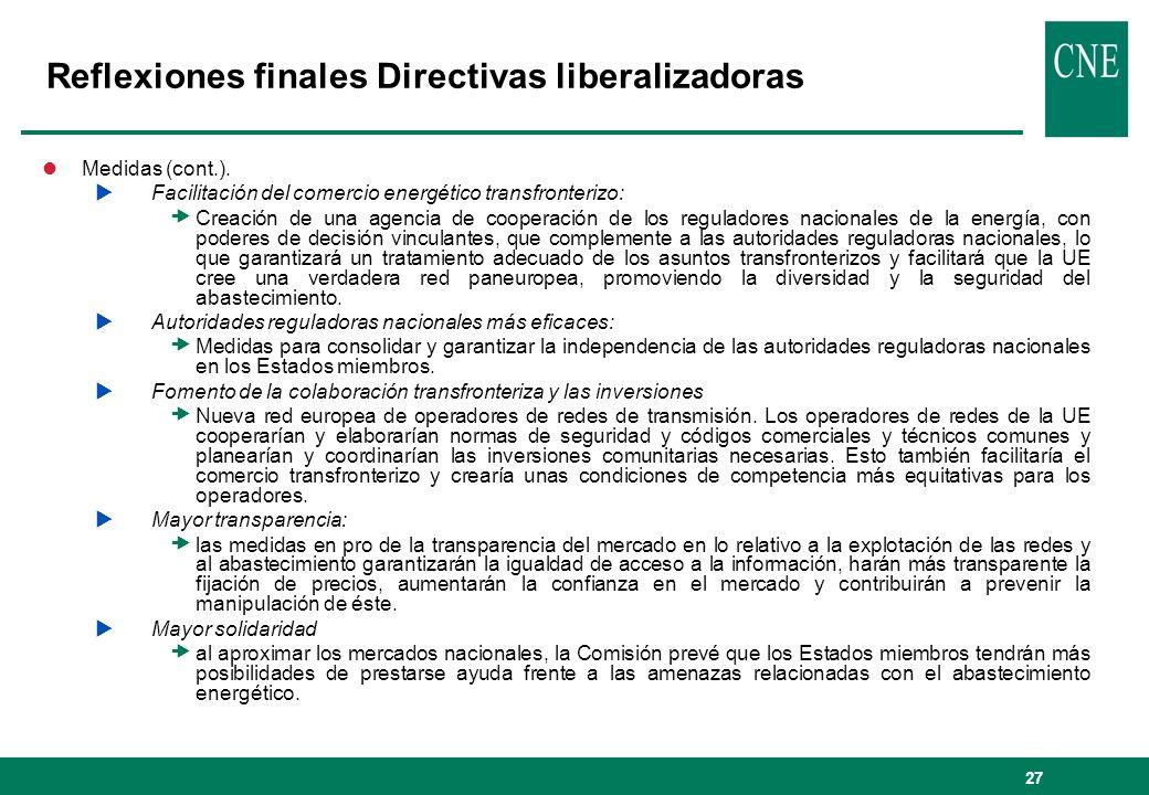 27 Reflexiones finales Directivas liberalizadoras lMedidas (cont.). Facilitación del comercio energético transfronterizo: Creación de una agencia de c