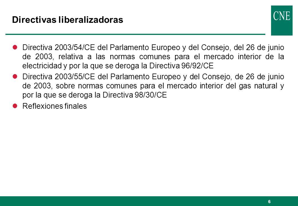 6 Directivas liberalizadoras lDirectiva 2003/54/CE del Parlamento Europeo y del Consejo, del 26 de junio de 2003, relativa a las normas comunes para e