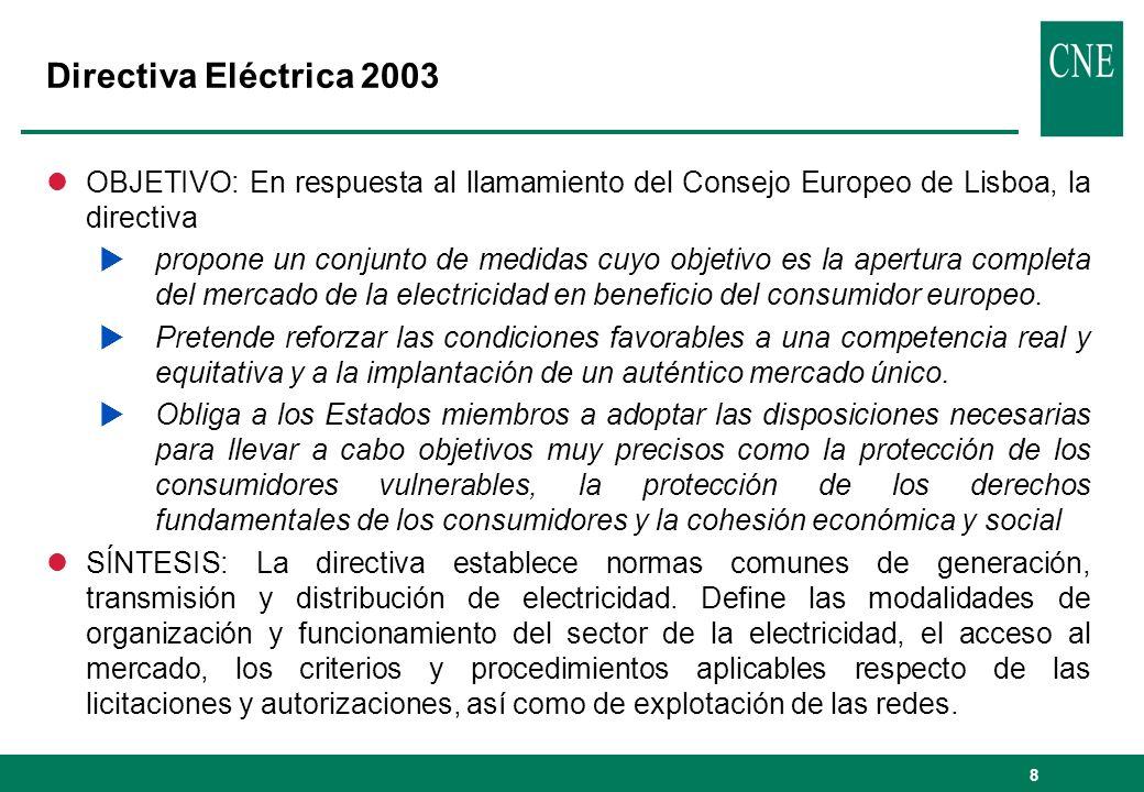 8 Directiva Eléctrica 2003 lOBJETIVO: En respuesta al llamamiento del Consejo Europeo de Lisboa, la directiva propone un conjunto de medidas cuyo obje