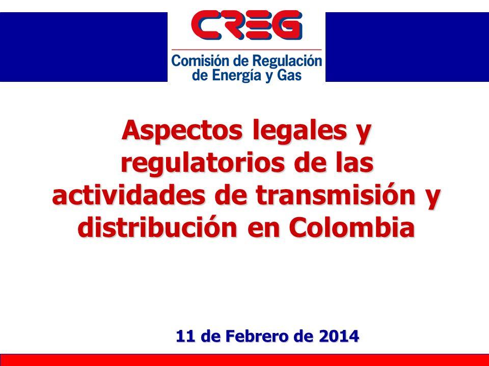 Aspectos legales y regulatorios de las actividades de transmisión y distribución en Colombia 11 de Febrero de 201411 de Febrero de 201411 de Febrero d