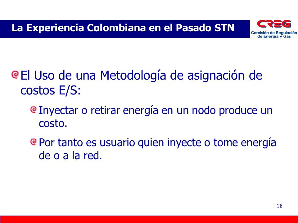 18 El Uso de una Metodología de asignación de costos E/S: Inyectar o retirar energía en un nodo produce un costo. Por tanto es usuario quien inyecte o