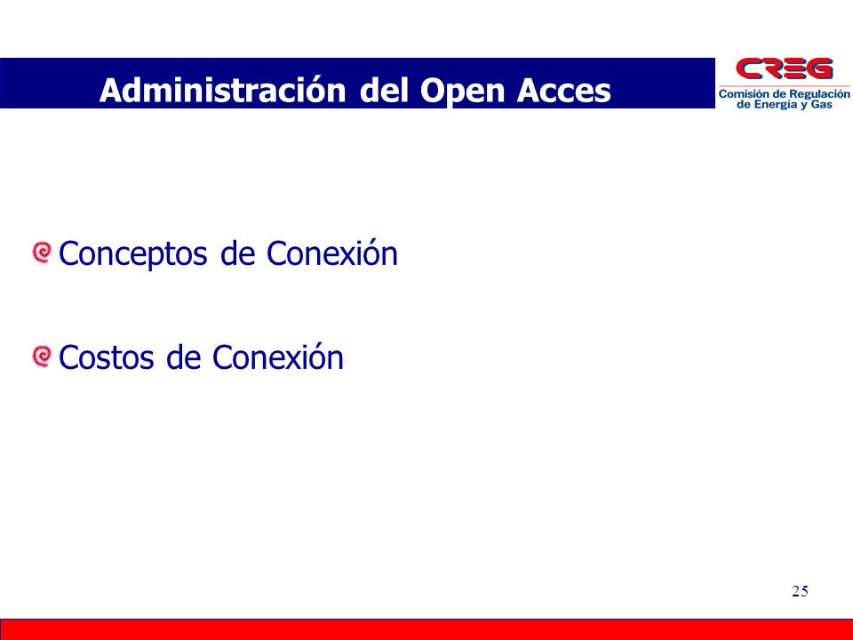 25 Conceptos de Conexión Costos de Conexión Administración del Open Acces