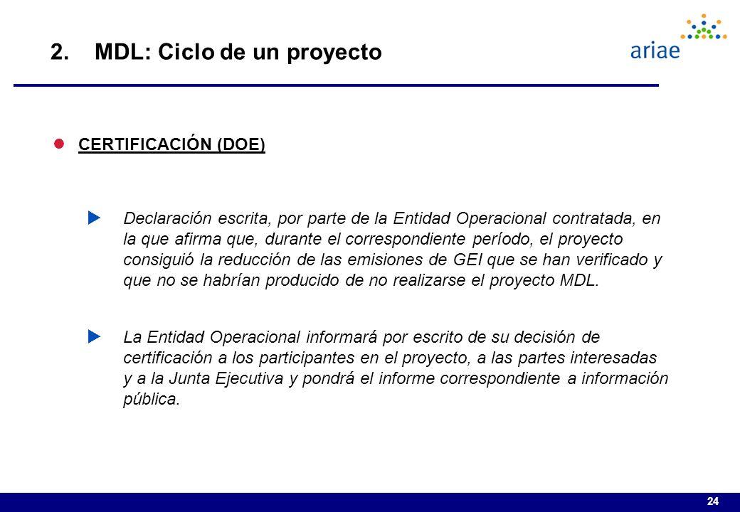 24 lCERTIFICACIÓN (DOE) Declaración escrita, por parte de la Entidad Operacional contratada, en la que afirma que, durante el correspondiente período, el proyecto consiguió la reducción de las emisiones de GEI que se han verificado y que no se habrían producido de no realizarse el proyecto MDL.