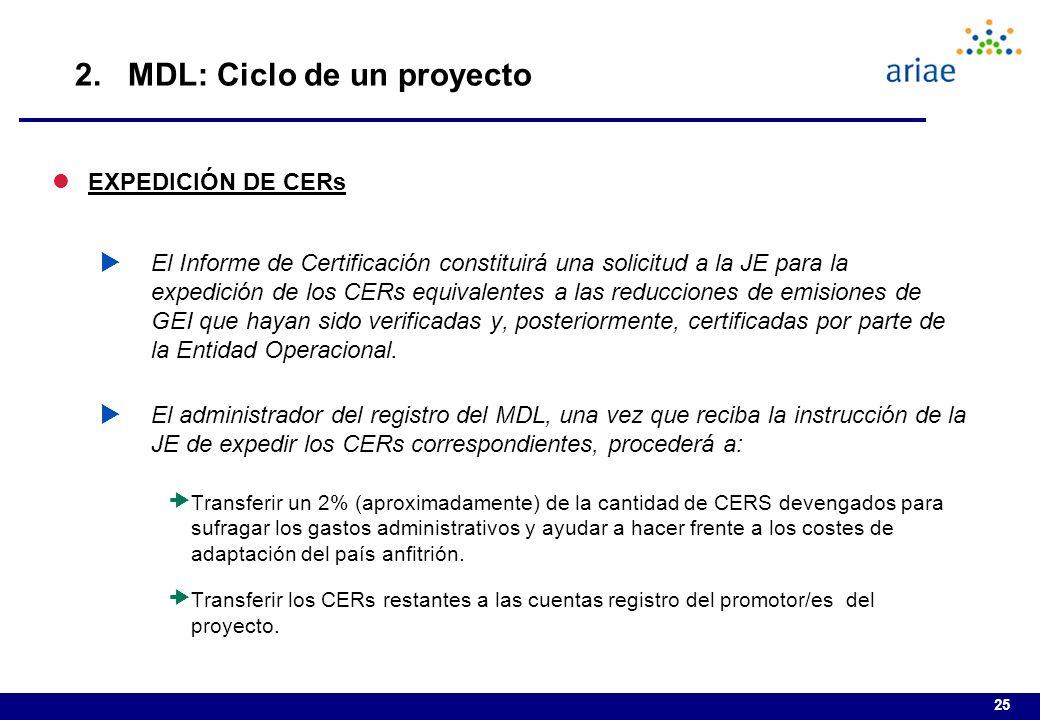 25 lEXPEDICIÓN DE CERs El Informe de Certificación constituirá una solicitud a la JE para la expedición de los CERs equivalentes a las reducciones de emisiones de GEI que hayan sido verificadas y, posteriormente, certificadas por parte de la Entidad Operacional.