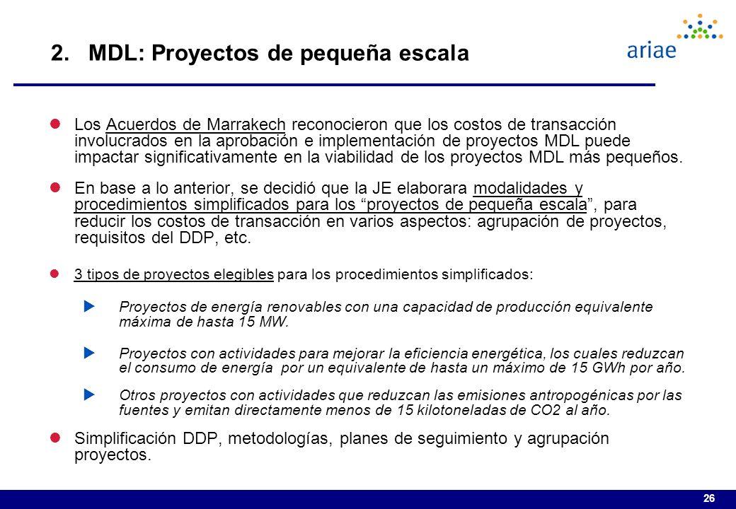 26 lLos Acuerdos de Marrakech reconocieron que los costos de transacción involucrados en la aprobación e implementación de proyectos MDL puede impactar significativamente en la viabilidad de los proyectos MDL más pequeños.
