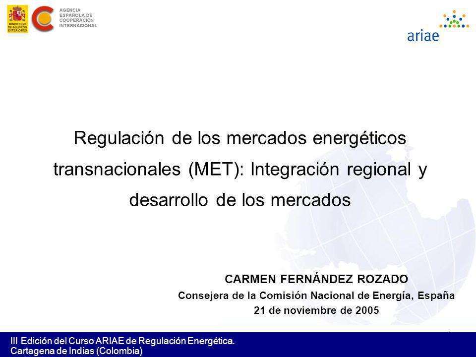 1 III Edición del Curso ARIAE de Regulación Energética. Cartagena de Indias (Colombia) Regulación de los mercados energéticos transnacionales (MET): I