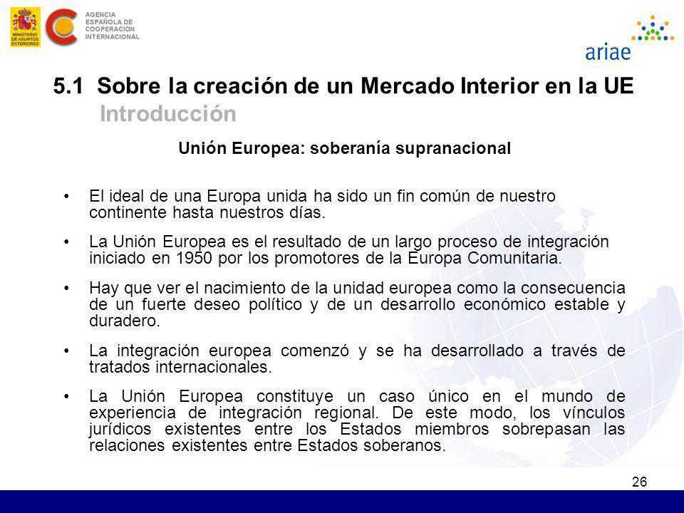 26 Unión Europea: soberanía supranacional El ideal de una Europa unida ha sido un fin común de nuestro continente hasta nuestros días. La Unión Europe