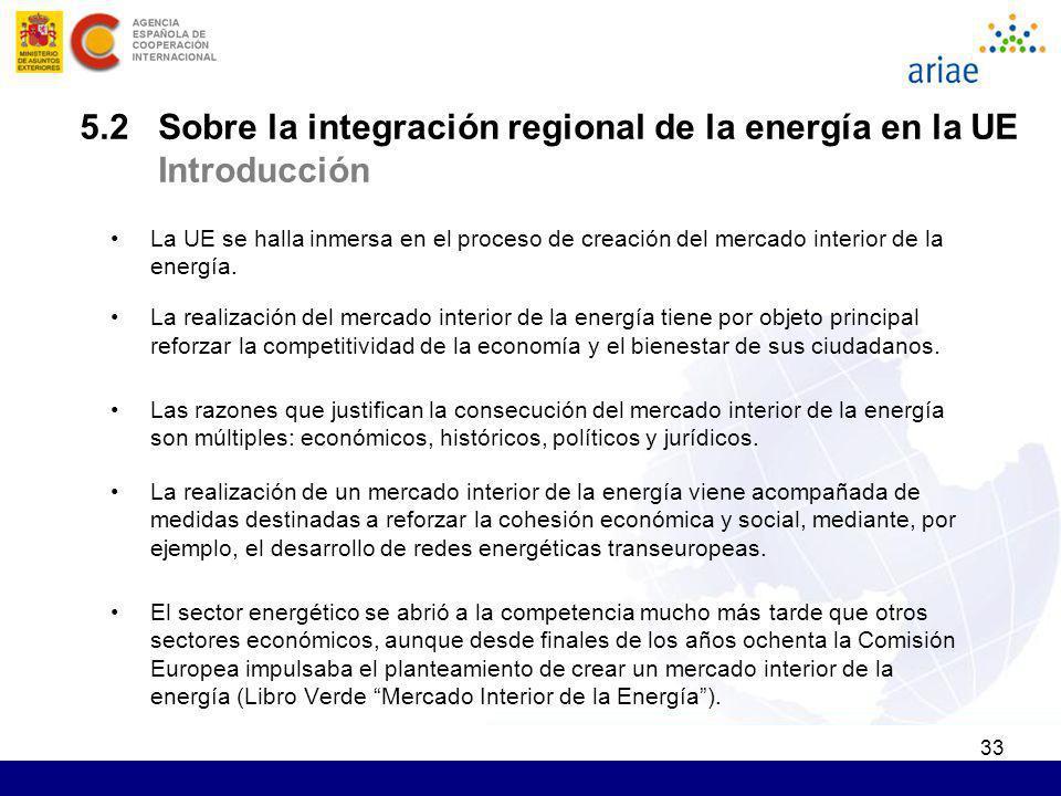 33 5.2 Sobre la integración regional de la energía en la UE Introducción La UE se halla inmersa en el proceso de creación del mercado interior de la e