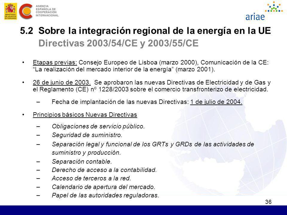 36 5.2 Sobre la integración regional de la energía en la UE Directivas 2003/54/CE y 2003/55/CE Etapas previas: Consejo Europeo de Lisboa (marzo 2000),
