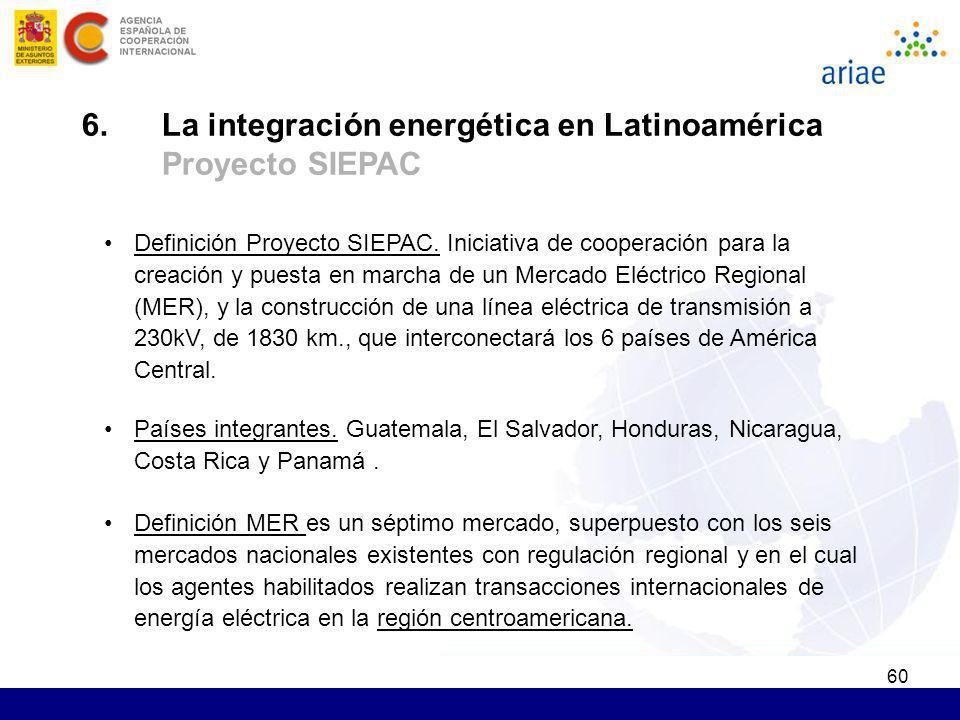 60 Definición Proyecto SIEPAC. Iniciativa de cooperación para la creación y puesta en marcha de un Mercado Eléctrico Regional (MER), y la construcción