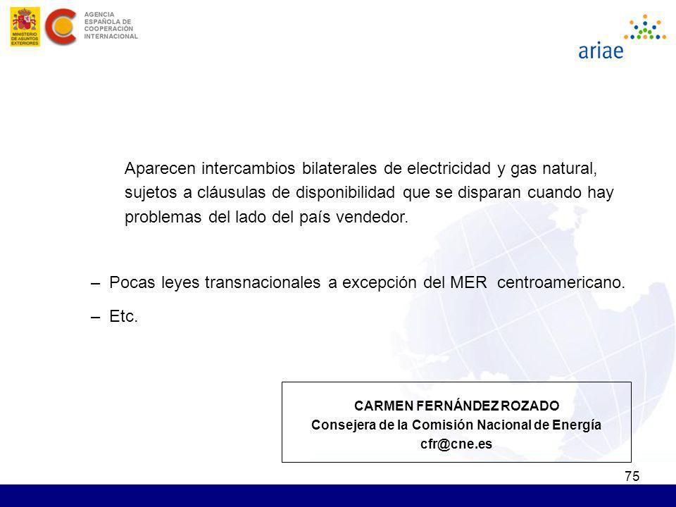 75 CARMEN FERNÁNDEZ ROZADO Consejera de la Comisión Nacional de Energía cfr@cne.es Aparecen intercambios bilaterales de electricidad y gas natural, su