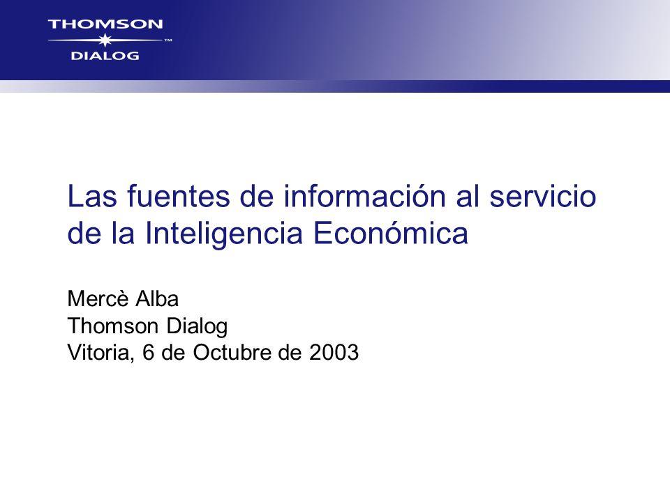Las fuentes de información al servicio de la Inteligencia Económica Mercè Alba Thomson Dialog Vitoria, 6 de Octubre de 2003