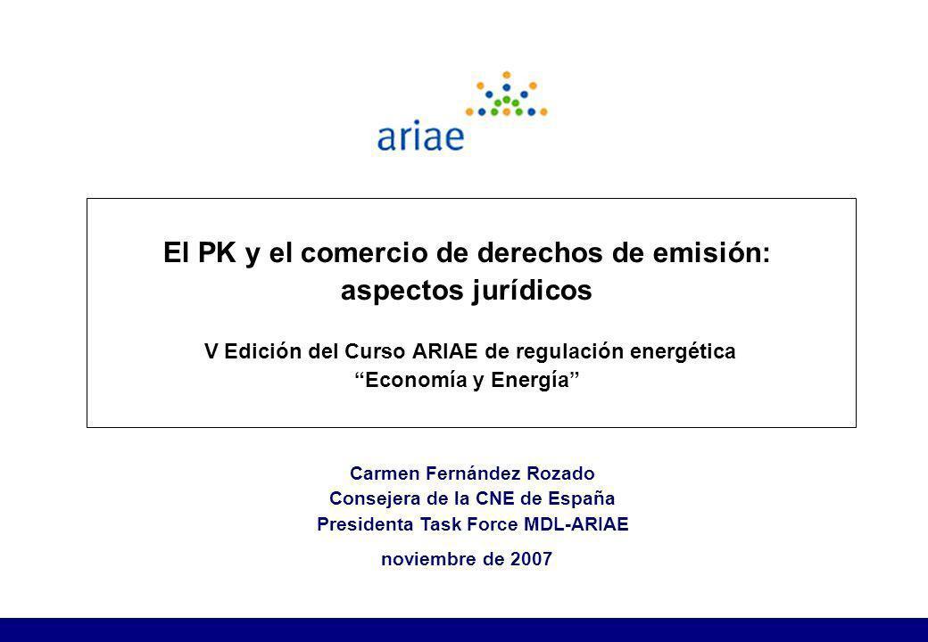 El PK y el comercio de derechos de emisión: aspectos jurídicos V Edición del Curso ARIAE de regulación energética Economía y Energía Carmen Fernández