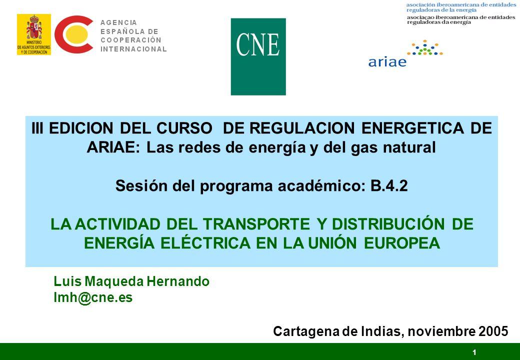 1 III EDICION DEL CURSO DE REGULACION ENERGETICA DE ARIAE: Las redes de energía y del gas natural Sesión del programa académico: B.4.2 LA ACTIVIDAD DE