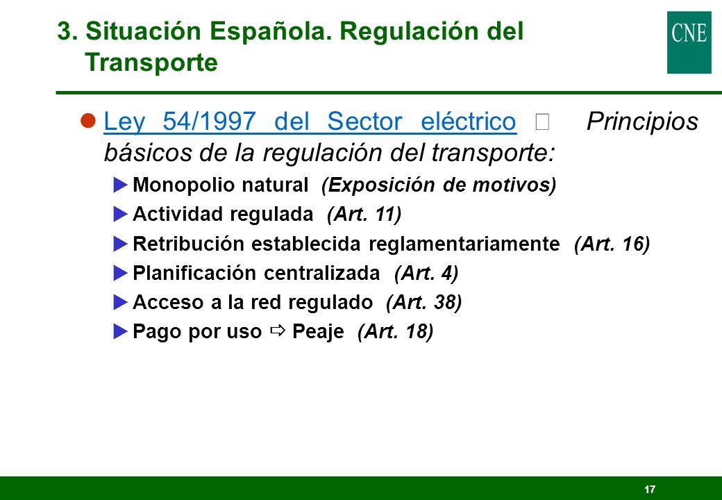 17 3. Situación Española. Regulación del Transporte Ley 54/1997 del Sector eléctrico Principios básicos de la regulación del transporte: Monopolio nat