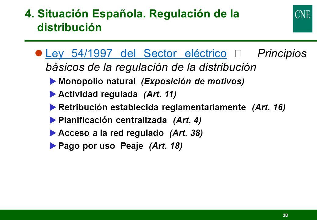 38 4. Situación Española. Regulación de la distribución Ley 54/1997 del Sector eléctrico Principios básicos de la regulación de la distribución Monopo