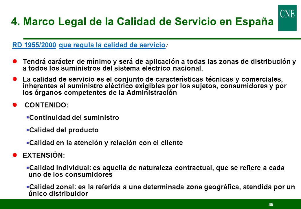 45 RD 1955/2000 que regula la calidad de servicio: lTendrá carácter de mínimo y será de aplicación a todas las zonas de distribución y a todos los sum