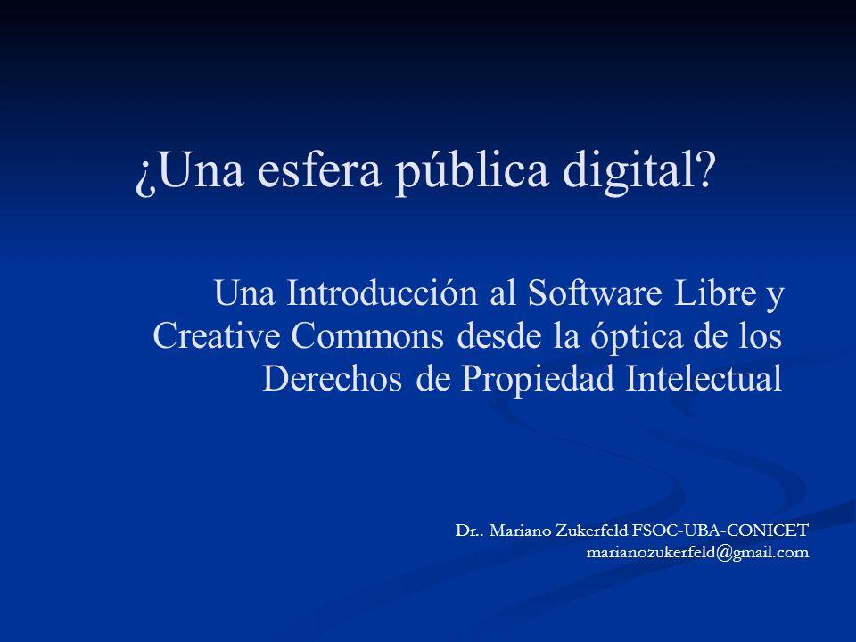 ¿Una esfera pública digital? Una Introducción al Software Libre y Creative Commons desde la óptica de los Derechos de Propiedad Intelectual Dr.. Maria